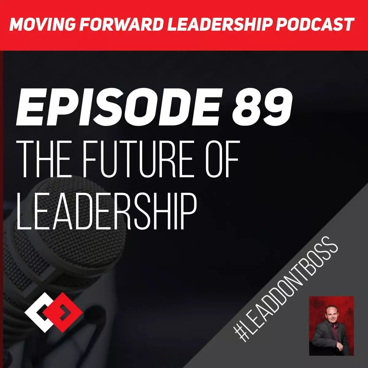 The Future of Leadership | Episode 89