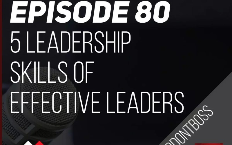 5 Leadership Skills of Effective Leaders | Episode 80