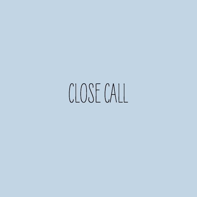 close call // movita beaucoup