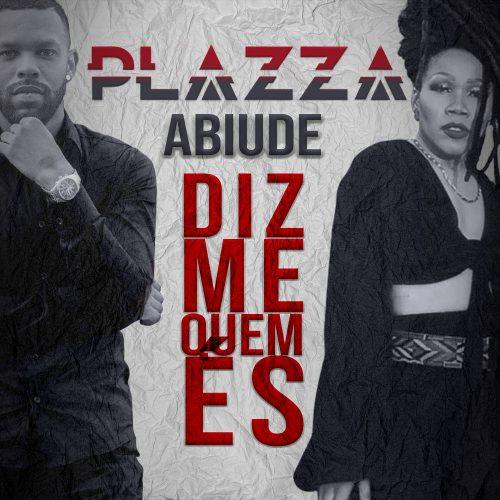 Plazza  feat. Abiude – Diz-Me Quem És (Download mp3 2020)