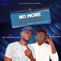 MUSIC: C Computer Ft Lewalexzy - No More Vexing