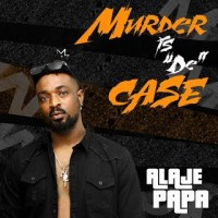 EP: Alaje Papa – Murder Is De Case