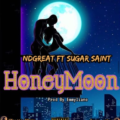 Ndgreat Ft Sugar Saint - Honey Moon (Prod By Emmyliano)
