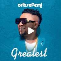 [Music] Oritse Femi - Greatest