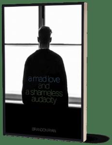 A Mad Love and a Shameless Audacity