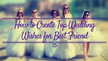 How To Create Top Wedding Wishes For Best Friend