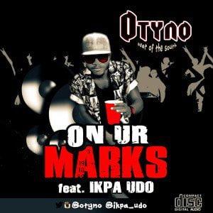 Otyno - ON UR MARKS Ft. Ikpa Udo
