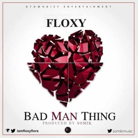 floxy-bad-man-thing1 Download: Floxy [@iamfloxyflora] - Bad Man Thing : Music + Lyrics