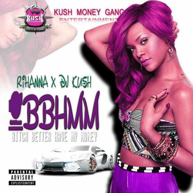 BBHMM Download MP3: DJ Kush [@djkushofficial] x Rihanna - #BBHMM | B*tch Better Have My Money [Remix]
