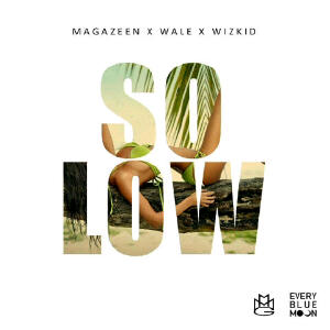 Magazeen-So-Lo-Wine-ft-Wale-Wizkid Download MP3: Magazeen [@maga2dazeen] - So Low ft. Wale x Wizkid