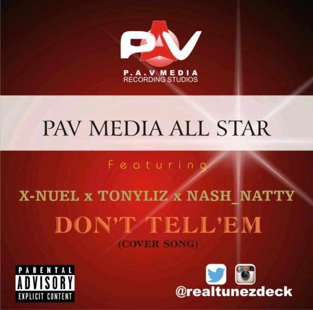 pav-media Download mp3: PAV Media All Stars [@realtunezdeck] - Don't Tell Em (Cover) ft. Xnuel, Tonyliz & Nash Natty