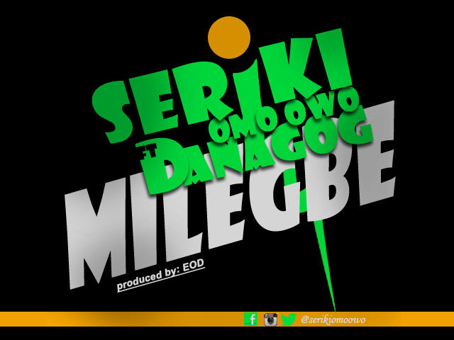 wpid-seriki-mi-le-gbe-ft-danagog Download Mp3: Seriki [@serikiomoowo] - Mi Le Gbe Ft. Danagog