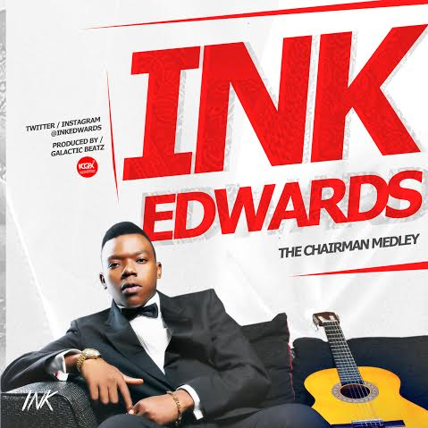Ink-Edwards-The-Chairman-Medley-Artwork Download MP3: Ink Edwards [@inkedwards] - The Chairman Medley