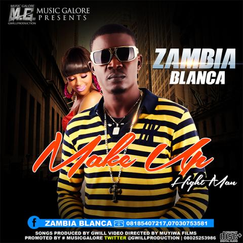 Zambia-Blanca-Make-Up-Graphics VIDEO: ZAMBIA BLANCA - MAKE UP Ft. HEIGHT MAN(@gwillproduction)