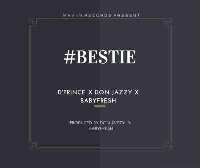 bestie Download MP3: D'prince [@dprincemavin] – Bestie ft. Don Jazzy x Baby Fresh