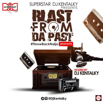 ken Download MP3: Dj Kentalky [@djkentalky] - #ThrowBackNaija [Blast From The Past] Mixtape