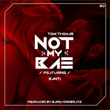 Download MP3: Tomi Thomas – Not My Bae ft. Santi