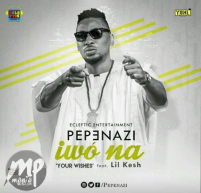 Pepenazi-ft-Lil-kesh-–-Iwo-na-Your-Wishes-Art Download MP3: Pepenazi – Iwo na (Your Wishes) ft. Lil kesh |[@pepenazi]