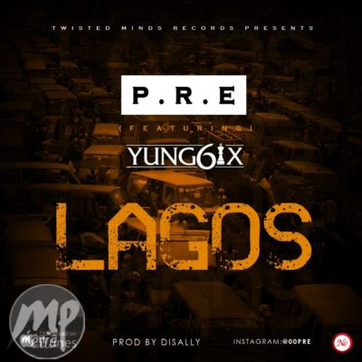MP3-P.R.E-Lagos-ft.-Yung6ix-Artwork MP3: P.R.E - Lagos ft. Yung6ix