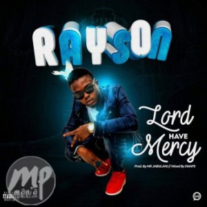 Rayson-300x300 Music: Rayson - Lord Have Mercy | @its_rayson