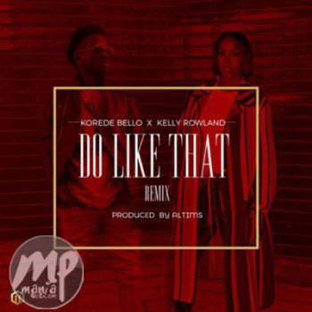 artworks-000209053775-ca3htb-t500x500 MP3: Korede Bello - Do like That (remix) ft. Kelly Rowland |[@koredebello]