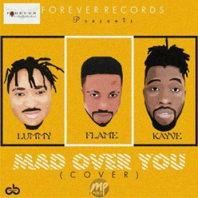 1a-1 MP3: Lummy Jay ft. Flame x Kayve – Mad Over You (Cover)