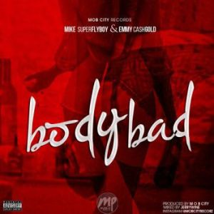 """Body-Bad-Official-art2-600x600-300x300 MP3: Mike Super FlyBoy & Emmy CashGold – """"Body Bad"""""""