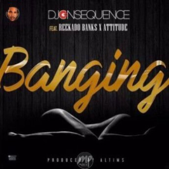 DJ MP3: DJ Consequence - Banging ft. Reekado Banks & Attitude