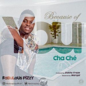 "IMG_28-2-2017-08_481830600-300x300 MP3: Fabulous Pizzy - ""Because of You (ChaChe)"""