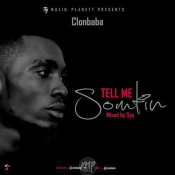 MP3: Clon – Tell Me Something | [@Clonbaba]