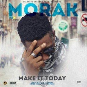 MUSIC: Morak ( @lil_morak ) - Make It Today
