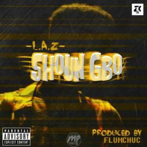 Laza-20170327_193033-300x300 MP3: L.A.Z - Shoun Gbo (Prod. by Flumchuc)