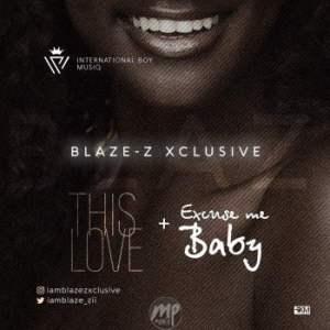IMG-20170529-WA0001-300x300 MP3: Blaze-Z - This Love + Excuse Me Baby