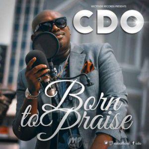 MP3: CDO - Born To Praise