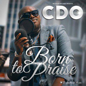 MP3: CDO – Born To Praise