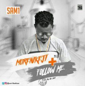 s-295x300 MP3: Sam1 - Morenikeji | Follow Me