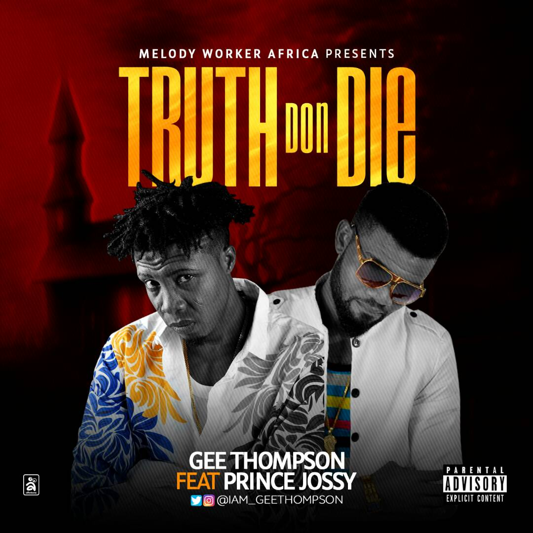 Gee-Thompson Audio+Video: Gee Thompson - Truth Don Die Feat Prince Jossy | @iam_geethompson