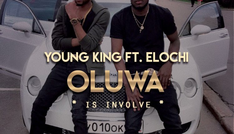 AUDIO + VIDEO: Young King – Oluwa Is Involve Ft Elochi