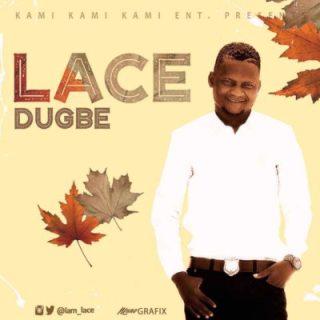 Lace-Dugbe-mp3-image [Fresh Music] Lace - Dugbe |[@iam_lace]