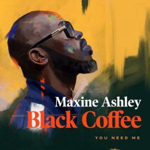 Black Coffee – You Need Me ft. Sun El Musician Maxine Ashley 300x300 - Black Coffee – You Need Me ft. Sun-El Musician & Maxine Ashley