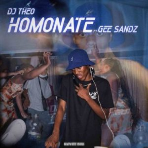 DJ Theo – Homonate Ft. Gee Sandz - DJ Theo – Homonate Ft. Gee Sandz