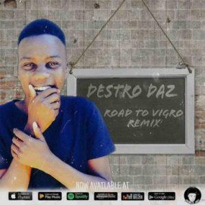 Destro Daz – Road To Vigro Remix - Destro Daz – Road To Vigro (Remix)