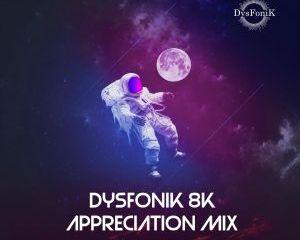 DysFonik 8K Appreciation Mix Mp3 Download