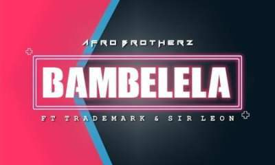 Afro Brotherz – Bambelela Ft. Trademark & Sir Leon Mp3 download