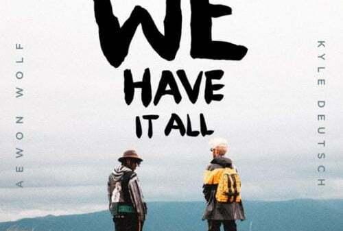 Aewon Wolf & Kyle Deutsch - We Have It All