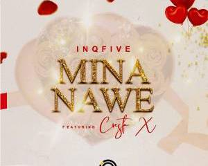 InQfive – Mina Nawe Ft. Cresta X Mp3 download