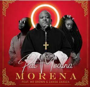 PAt medina Mposa.co .za  - Pat Medina – Morena ft. Zanda Zakuza & Mr Brown