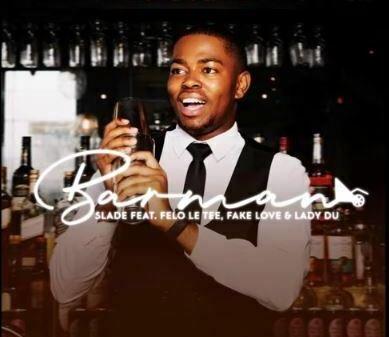 Slade - Barman (feat. Felo Le Tee, Fake Love & Lady Du)