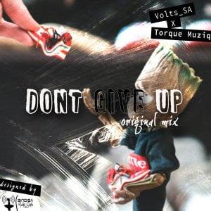 Volts SA & TorQue MuziQ – Dont Give Up (Original Mix) Mp3 download