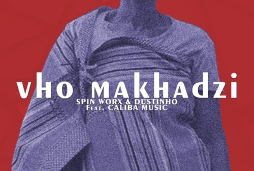 Spin Worx & Dustinho - Vho Makhadzi ft. Caliba Music